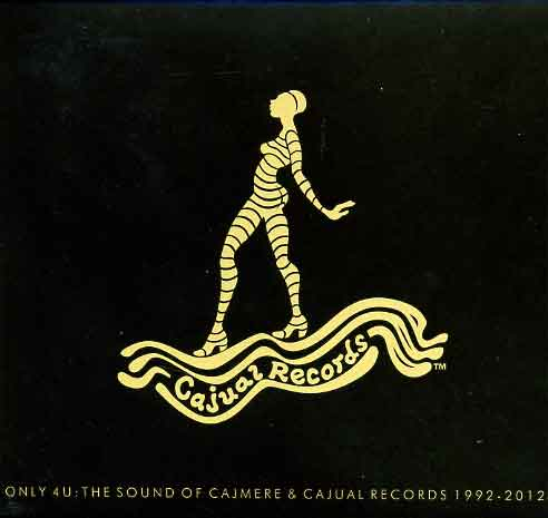 ONLY 4 U-THE SOUND OF CAJMERE & CAJUAL RECORDS 1992-2012