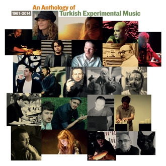 AN ANTHOLOGY OF TURKISH EXPERIMENTAL MUSIC
